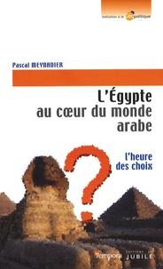 Pascal Meynadier - L'Egypte au coeur du monde arabe - L'heure des choix.