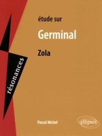 Pascal Michel - Etude sur Germinal, Emile Zola.