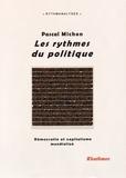 Pascal Michon - Les rythmes du politique - Démocratie et capitalisme mondialisé.