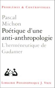 Pascal Michon - Poétique d'une anti-anthropologie. - L'herméneutique de Gadamer.