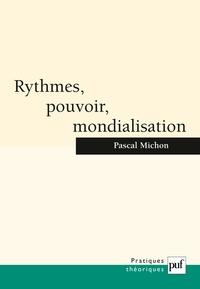 Pascal Michon - Rythmes, pouvoir, mondialisation.