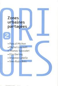 Pascal Michon et Michel Lussault - Zones urbaines partagées.