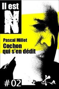 Pascal Millet - Cochon qui s'en dédit #02.