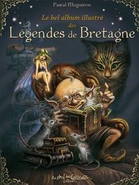 Pascal Moguérou - Le bel album illustré des Légendes de Bretagne.