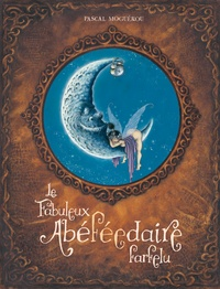 Pascal Moguérou - Le fabuleux abécédaire farfelu.
