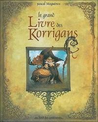 Pascal Moguérou - Le grand Livre des Korrigans.