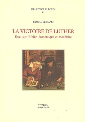 Pascal Morand - La victoire de Luther - Essai sur l'Union économique et monétaire.