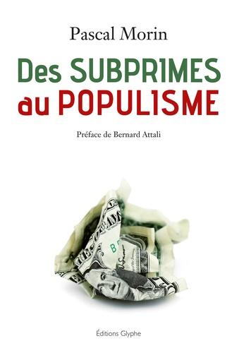 Pascal Morin - Des subprimes au populisme - Confessions d'un libéral (presque) repenti.