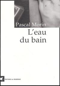 Pascal Morin - L'eau du bain.