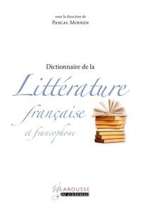 Pascal Mougin - Dictionnaire de Littérature française et francophone.