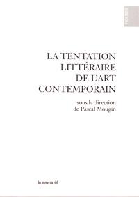 Pascal Mougin - La tentation littéraire de l'art contemporain.