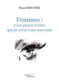 Pascal Mouyoki - Femmes : c'est plutot d'elles que je serai à me souvenir.