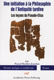 Pascal Mueller-Jourdan - Une initiation à la Philosophie de l'Antiquité tardive - Les leçons du Pseudo-Elias.