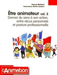 Etre animateur - Volume 2, Donner du sens à son action, entre vécus personnels et posture professionnelle.pdf