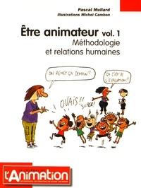Pascal Mullard - Etre animateur - Volume 1, Méthodologie et relations humaines.