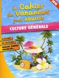 Pascal Naud - Le cahier de vacances pour adultes Culture générale.