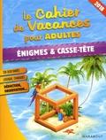 Pascal Naud - Le cahier de vacances pour adultes Enigmes & casse-têtes.
