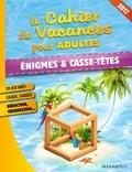 Pascal Naud - Le Cahier de Vacances pour adultes Enigmes et Casse-tête.