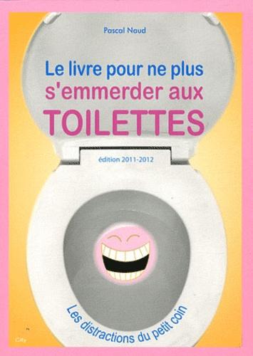 Pascal Naud - Le livre pour ne plus s'emmerder aux toilettes.