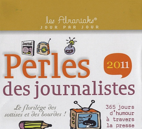 Pascal Naud - Perles des journalistes 2011 - Le florilège des sottises et des bourdes.