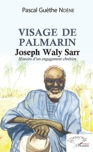 Deedr.fr Visage de Palmerin. Joseph Waly Sarr - Histoire d'un engagement chrétien Image