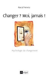 Pascal Neveu - Changer ? Moi jamais.