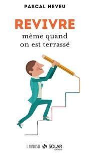 Pascal Neveu - Revivre même quand on est terrassé.