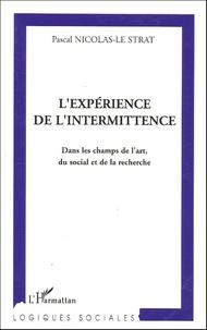 Pascal Nicolas-Le Strat - L'expérience de l'intermittence - Dans le champ de l'art, du social et de la recherche.