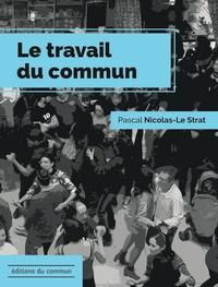 Pascal Nicolas-Le Strat - Le travail du commun.