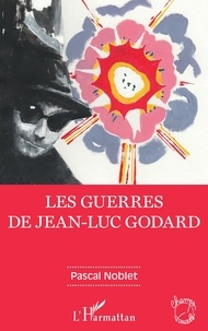 Pascal Noblet - Les guerres de Jean-Luc Godard.