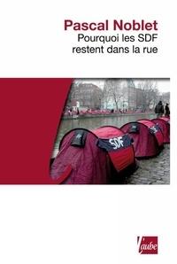Pascal Noblet - Pourquoi les SDF restent dans la rue.