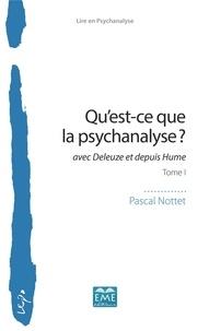 Pascal Nottet - Qu'est-ce que la psychanalyse? - Avec Deleuze et depuis Hume Tome 1.