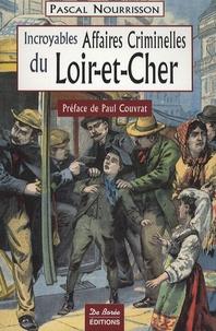 Pascal Nourrisson - Incroyables affaires criminelles du Loir-et-Cher.