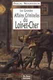 Pascal Nourrisson - Les Grandes Affaires Criminelles du Loir-et-Cher.