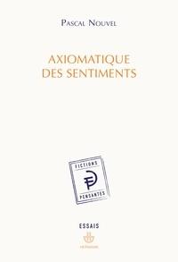 Pascal Nouvel - Axiomatique des sentiments.