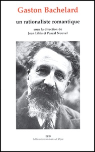 Pascal Nouvel et  Collectif - Gaston Bachelard - Un rationaliste romantique.