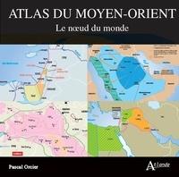 Pascal Orcier - Atlas du Moyen-Orient - Le noeud du monde.