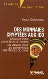 Pascal Ordonneau - Des monnaies cryptées aux initial coins offerings - Un guide pour l'acheteur de tokens, un manuel pour les entreprises émettrices de coins.
