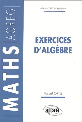 Pascal Ortiz - Exercices d'algèbre.