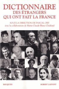Pascal Ory - Dictionnaire des étrangers qui ont fait la France.