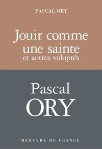 Pascal Ory - Jouir comme une sainte et autres voluptés.
