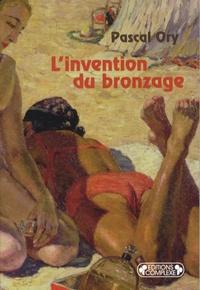 Pascal Ory - L'invention du bronzage - Essai d'une histoire culturelle.