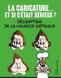 Pascal Ory et Christian Delporte - La caricature... et si c'était sérieux ? - Décryptage de la violence satirique.