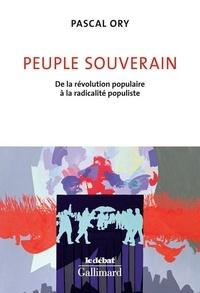 Pascal Ory - Peuple souverain - De la révolution populaire à la radicalité populiste.