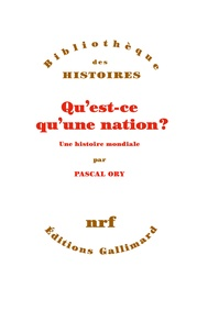 Pascal Ory - Qu'est-ce qu'une nation ? - Une histoire mondiale.