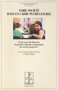 Pascal Ottavi et Alain Di Meglio - Faire société dans un cadre pluriculturel - L'école peut-elle didactiser la pluralité culturelle et linguistique des sociétés modernes ?.