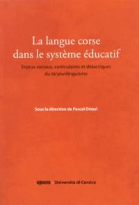 Pascal Ottavi - La langue corse dans le système éducatif - Enjeux sociaux, curriculaires et didactiques du bi/plurilinguisme.