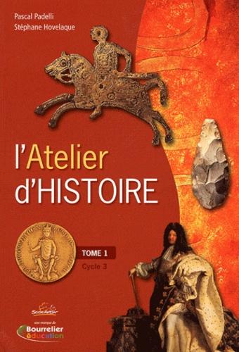 Pascal Padelli et Stéphane Hovelaque - L'Atelier d'Histoire Cycle 3 - Tome 1 (2 volumes).