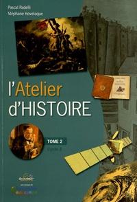 Pascal Padelli et Stéphane Hovelaque - L'Atelier d'Histoire Cycle 3 - Tome 2.