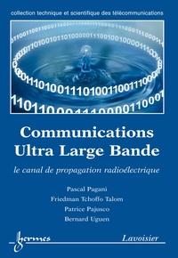 Pascal Pagani - Les communications Ultra Large Bande: le canal de propagation radioélectrique.